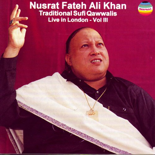Traditional Sufi Qawwalis - Live in London, Vol. III