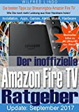 Amazon Fire TV (4K Ultra-HD) und Fire TV Stick - der inoffizielle Ratgeber: Tipps zu Installation, Apps, Games, Alexa, Fotos, Musik und Hardware der Streamingbox