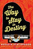 The Way to Stay in Destiny by Scattergood, Augusta (2015) Hardcover