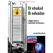 D_ebakel B_odenlos: Zügige Satiren - bahnhafte Erlebnisse - Abgefahren!
