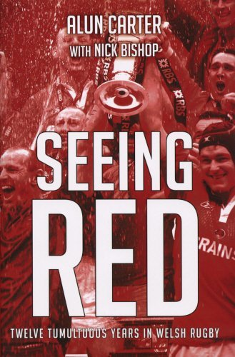 Seeing Red: Twelve Tumultuous Years in Welsh Rugby by Alun Carter (6-Nov-2008) Hardcover