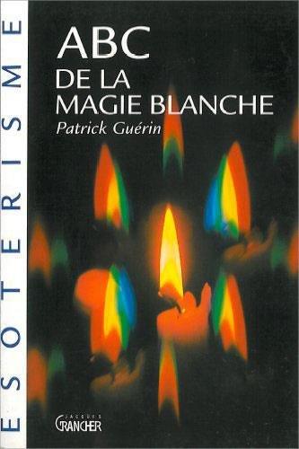 ABC de la magie blanche par Patrick Guérin
