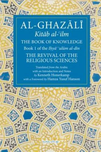 The Book of Knowledge: The Revival of the Religious Sciences Volume I: Part I (Ghazali: Revival of the Religious Sciences, Band 1)