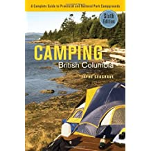 Camping British Columbia: A Complete Guide to Provincial and National Park Campgrounds, Sixth Edition