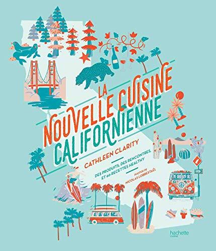 La nouvelle cuisine californienne: 60 recettes bonnes et saines par Cathleen Clarity par  Cathleen Clarity