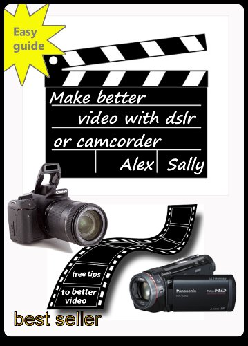 Make better videos with your dslr or camera: Filming with Canon and Nikon dslr, compact cameras and camcorder (English Edition) Nikon Camcorder