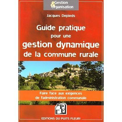 Guide pratique pour une gestion dynamique de la commune rurale: Faire face aux exigences de l'administration communale