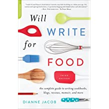Will Write for Food: The Complete Guide to Writing Cookbooks, Blogs, Memoir, Recipes, and More (English Edition)
