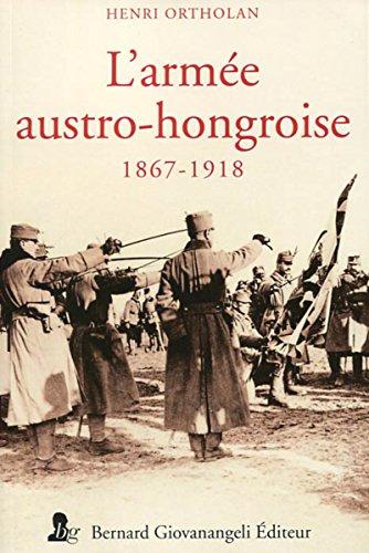 L'armée austro-hongroise: 1867 - 1918 par Henri Ortholan