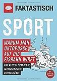 Faktastisch: Sport. Warum man Oktopusse auf die Eisbahn wirft: und weitere spannende Fakten und ihre Hintergründe
