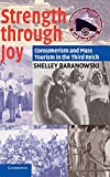 Strength through Joy: Consumerism and Mass Tourism in the Third Reich by Shelley Baranowski (2004-03-29)