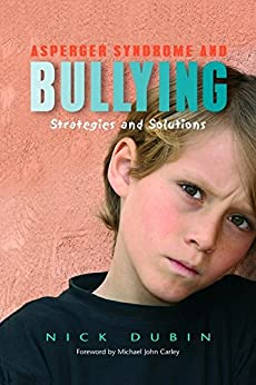 Asperger Syndrome and Bullying: Strategies and Solutions by [Dubin, Nick]