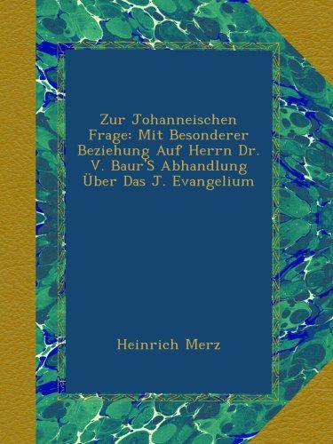 Zur Johanneischen Frage: Mit Besonderer Beziehung Auf Herrn Dr. V. Baur'S Abhandlung Über Das J. Evangelium