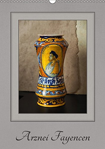 Arznei Fayencen (Wandkalender 2018 DIN A3 hoch): Arznei Fayencen aus den letzten Jahrhunderten (Monatskalender, 14 Seiten) (CALVENDO Kunst) [Kalender] [Apr 14, 2017] Renken, Erwin