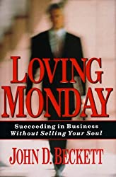 Loving Monday: Succeeding in Business Without Selling Your Soul by John D. Beckett (1998-05-24)