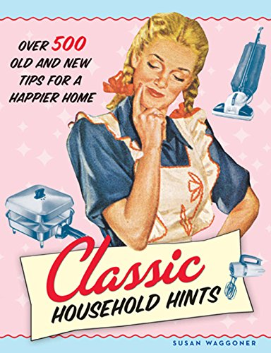 Classic Household Hints: Over 500 Old and New Tips for a Happier Home (English Edition)