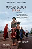 Outcast Labour in Asia: Circulation and Informalization of the Workforce at the Bottom of the Economy
