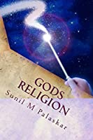 Gods ReligionThe Ancient Cannible Maratha Warrior Gods and goddesses ReligionBy Sunil M PalaskarCopyright ©2015 Sunil M Palaskar at Smashwords Edition Smashwords Edition, License Notes. In case of difference of opinion arises, please feel fre...