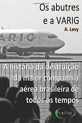 os-abutres-e-a-varig-a-historia-da-destruicao-da-maior-companhia-aerea-brasileira-de-todos-os-tempos
