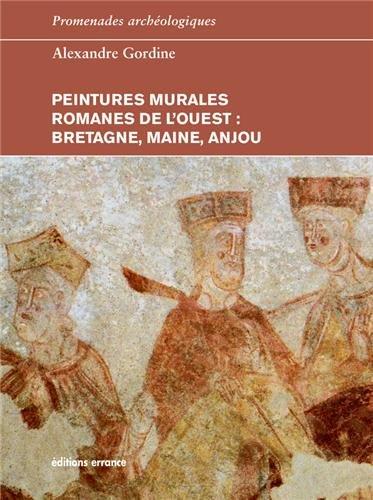 Peintures murales romanes de l'ouest : Bretagne, Maine, Anjou par Alexandre Gordine