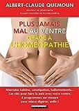 Plus jamais mal au ventre grâce à l'homéopathie: Mauvaise haleine, constipation, ballonnements... Les clés pour faire la paix avec votre ventre. (SANTE/FORME) (French Edition)