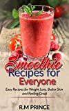 Smoothie Recipes for Everyone: Easy Smoothie Recipes for Weight Loss, Better Skin and Feeling Great (Lose Weight, Green Smoothies, health, diet, Detox, Clear Skin)