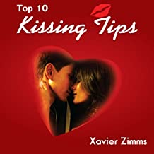 Top 10 Kissing Tips: Your Ultimate Guide on How to Kiss and Impress Your Romantic Counterpart Using Techniques of Seduction