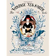 The Vintage Tea Party Book: A Complete Guide to Hosting your Broschiert Party by Adoree, Angel (2012) Hardcover