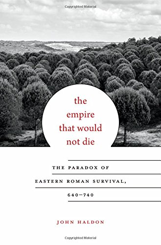 The Empire That Would Not Die: The Paradox of Eastern Roman Survival, 640–740