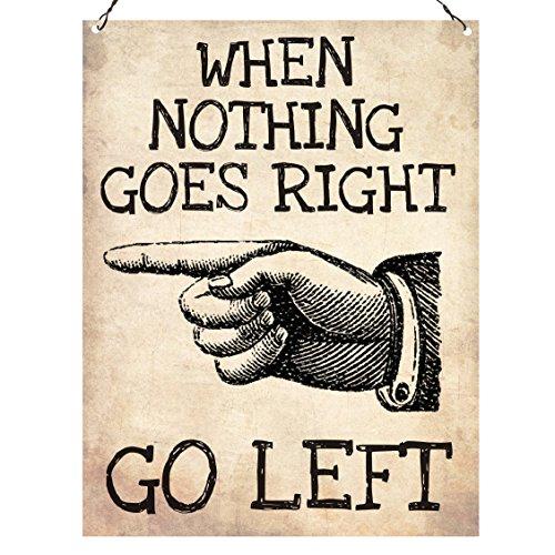 When nothing goes RIGHT go LEFT Retro Funny Freundschaft inspirierendes Zitat Blechschild 15x 20cm