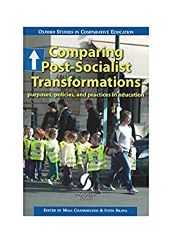 Comparing Post-Socialist Transformations: purposes, policies, and practices in education (Oxford Studies in Comparative Education) (English Edition) par [Maia Chankseliani, Iveta Silova]