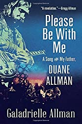 Please Be with Me: A Song for My Father, Duane Allman by Galadrielle Allman (2014-10-07)