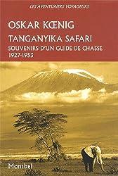 Tanganyika Safari : Souvenirs d'un guide de chasse, 1927-1953