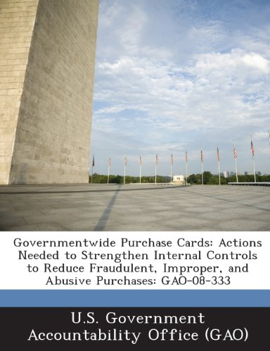 Governmentwide Purchase Cards: Actions Needed to Strengthen Internal Controls to Reduce Fraudulent, Improper, and Abusive Purchases: Gao-08-333