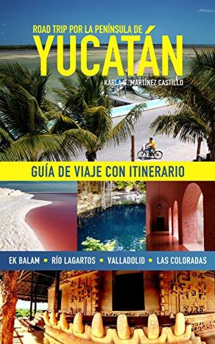 road-trip-por-la-peninsula-de-yucatan-guia-de-viaje-con-itinerario-spanish-edition