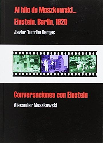 Al hilo de Moszkowski... Einstein. Berlin, 1920  /  Conversaciones con Einstein (Libros del Rescate) por Alexander Moszkowski
