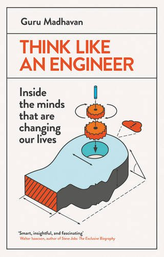 Think Like An Engineer: Inside the Minds that are Changing our Lives