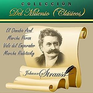 vals: Colección del Milenio Clásicos: El Danubio Azul, Marcha Persa, Vals del Emperado...
