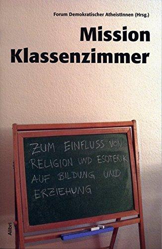 Mission Klassenzimmer: Zum Einfluß von Religion und Esoterik auf Bildung und Erziehung