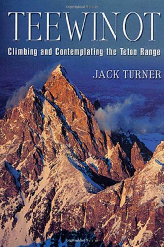 Download Read Teewinot A Year In The Teton Range By Jack Turner