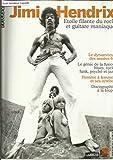 Jimi Hendrix étoile filante du rock et guitare maniaque - Dynamiteur des années 60 - Le génie de la fusion blue rock funk psyché et jazz - Homme à femmes et sex-symbol - Discographie à la loupe