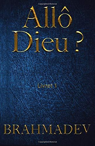 Allo Dieu ? Livret 1: Réponses de Dieu aux questions de la vie par Brahmadev