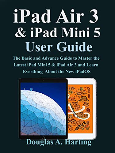 iPad Air 3 & iPad Mini 5 User Guide : The Basic and Advance Guide to Master the Latest iPad Mini 5 & iPad Air 3 and Learn Everthing About the New iPadOS (English Edition) (5th Mini Generation Ipad)