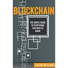 Blockchain: The Simple Guide To Everything You Need To Know (English Edition)