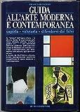Guida All'Arte Moderna E Contemporanea. Capirla, Valutarla. . Di F. Batacchi A08