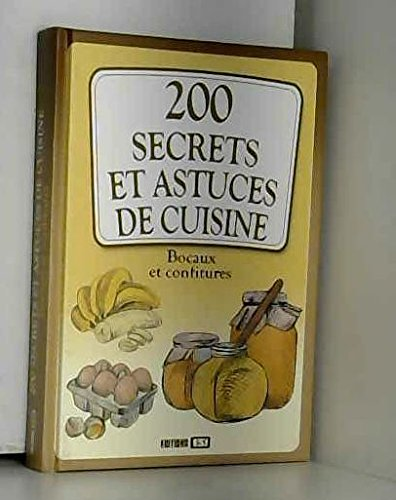 200 Secrets et Astuces de Cuisine, Bocaux et Confitures