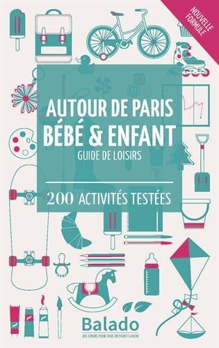 Autour de Paris bébé & enfant : Guide de loisirs - 200 activités testées par Guylaine Gavroy, Jean-François Heimburger, Aurélia Riss, Virginie Vendamme