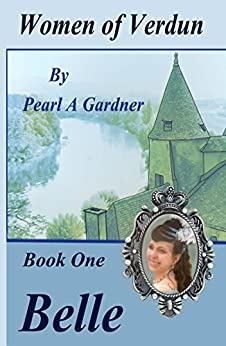Belle (Women of Verdun Book 1) by [Gardner, Pearl A]
