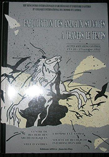 Exploitation des animaux sauvages à travers le temps actes des rencontres, 15-16-17 octobre 1992 De Rencontres internationales d'archéologie et d'histoire d'Antibes, Colloque international de l'Homme et l'animal