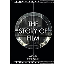 The Story of Film: A concise history of film and an odyssey of international cinema